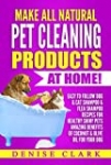 Make All Natural Pet Cleaning Products at Home!: Easy to follow Dog & Cat Shampoo & Flea Shampoo Recipes for Healthy Shiny Pets – Amazing Benefits of Coconut & Olive Oil for your Dog