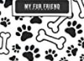 My Fur Friend Journal: Dog Feeding Schedule & Weekly Shopping List – Dog Care Checklist, Veterinary Visits, Vaccination Log, Medication Tracker, And Funny Stories With Your Pet