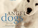 Angel Dogs: Divine Messengers of Love