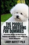 THE POODLE DOGS BREEDING FOR DUMMIES: Poodles: A Comprehensive Guide to Standard, Miniature, and Toy Poodles (Canine Handbooks)