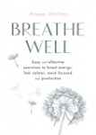 Breathe Well: Easy and effective techniques to boost energy, feel calmer, more focused and productive