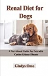Renal Diet for Dogs: A Nutritional Guide for Pets with Canine Kidney Disease