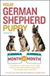 Your German Shepherd Puppy Month by Month, 2nd Edition: Everything You Need to Know at Each State to Ensure Your Cute and Playful Puppy Grows into a Happy, … Companion (Your Puppy Month by Month)