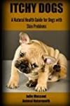 Itchy Dogs – A Natural Health Guide for Dogs with Skin Problems